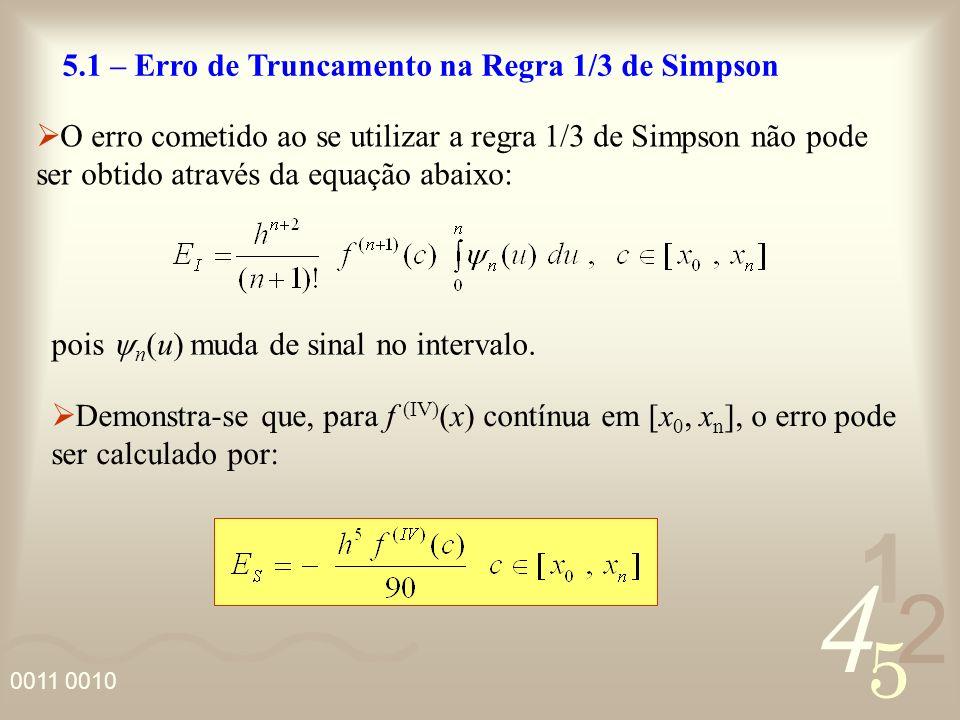 4 2 5 1 0011 0010 5.1 – Erro de Truncamento na Regra 1/3 de Simpson O erro cometido ao se utilizar a regra 1/3 de Simpson não pode ser obtido através