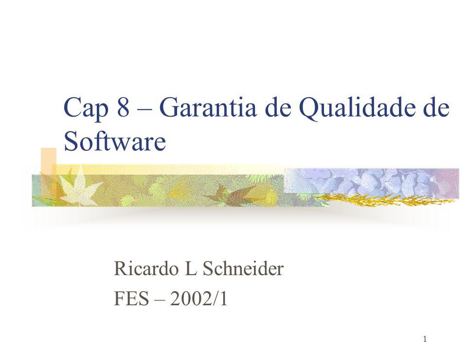1 Cap 8 – Garantia de Qualidade de Software Ricardo L Schneider FES – 2002/1