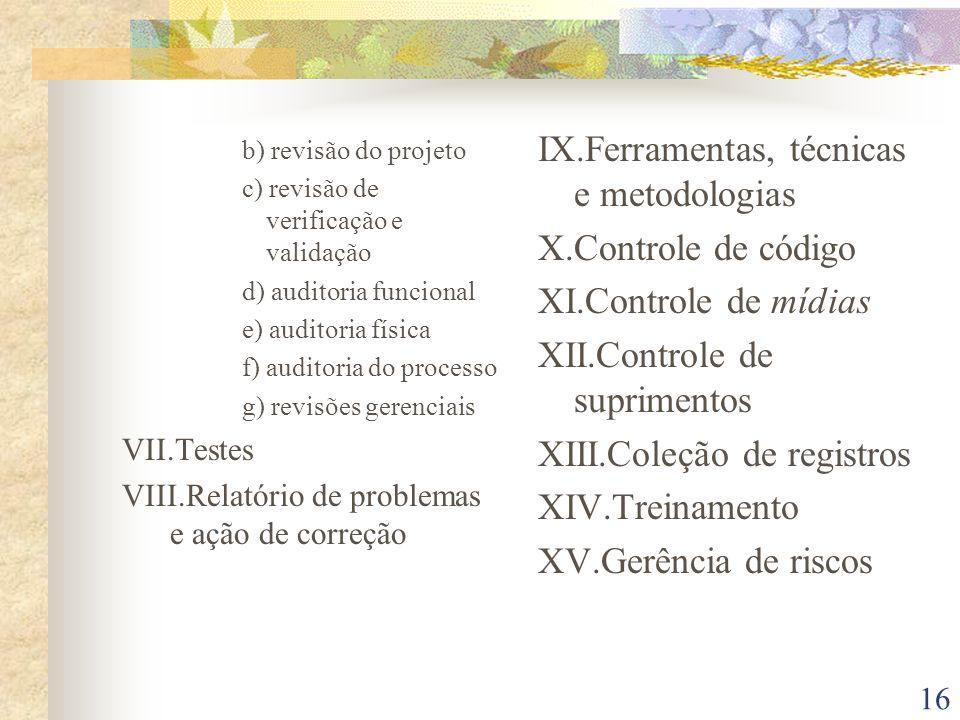 16 b) revisão do projeto c) revisão de verificação e validação d) auditoria funcional e) auditoria física f) auditoria do processo g) revisões gerenci