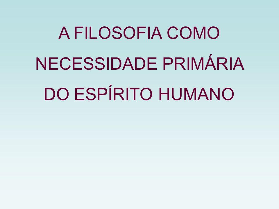 A FILOSOFIA COMO NECESSIDADE PRIMÁRIA DO ESPÍRITO HUMANO