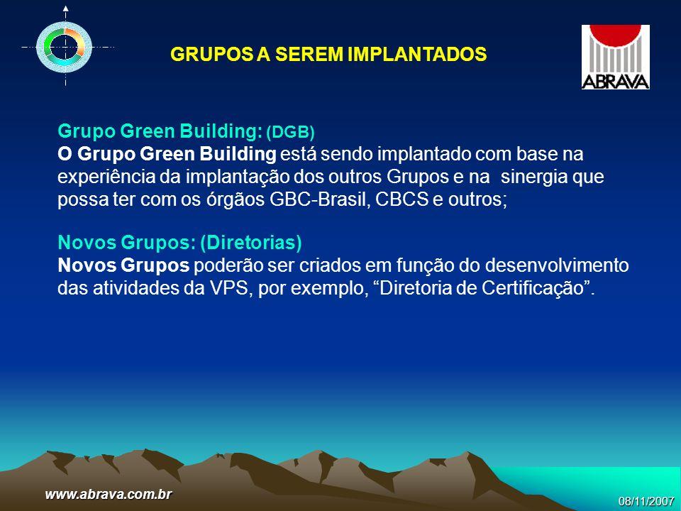 08/11/2007www.abrava.com.br Grupo Green Building: (DGB) O Grupo Green Building está sendo implantado com base na experiência da implantação dos outros