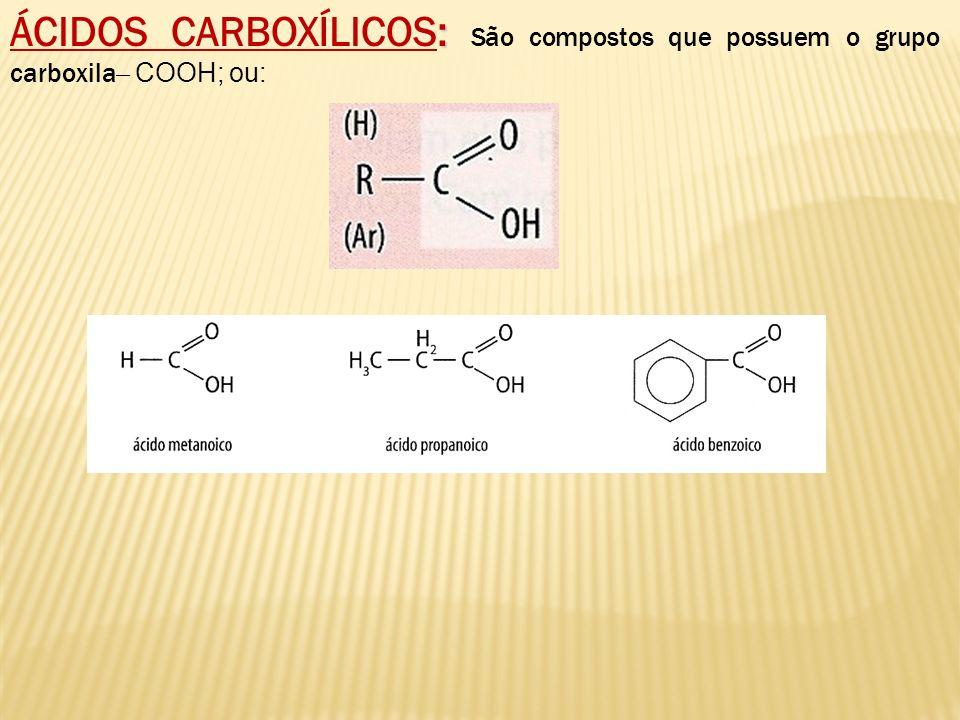 : ÁCIDOS CARBOXÍLICOS: São compostos que possuem o grupo carboxila ̶ COOH; ou: