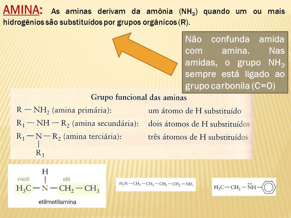 : AMINA: As aminas derivam da amônia (NH 3 ) quando um ou mais hidrogênios são substituídos por grupos orgânicos (R). Não confunda amida com amina. Na