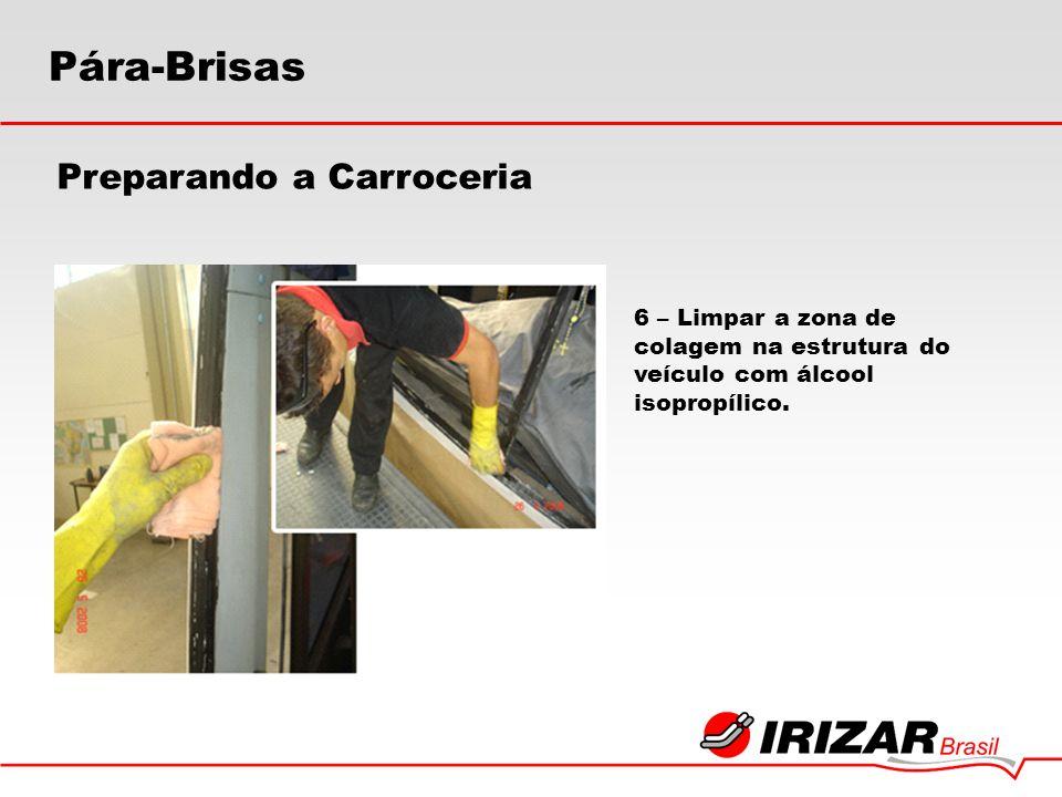 6 – Limpar a zona de colagem na estrutura do veículo com álcool isopropílico. Preparando a Carroceria Pára-Brisas