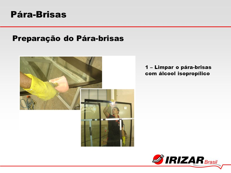 Preparação do Pára-brisas 1 – Limpar o pára-brisas com álcool isopropílico Pára-Brisas