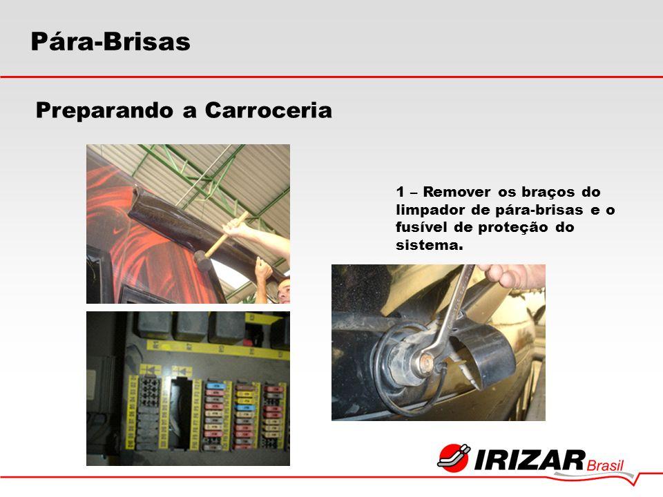 Preparando a Carroceria 1 – Remover os braços do limpador de pára-brisas e o fusível de proteção do sistema. Pára-Brisas