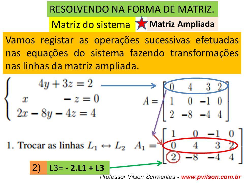 Matriz do sistema RESOLVENDO NA FORMA DE MATRIZ.