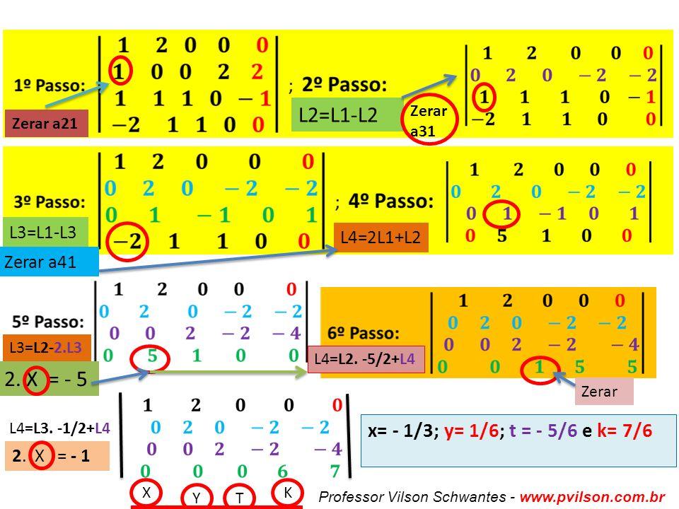 Professor Vilson Schwantes - www.pvilson.com.br L2=L1-L2 L3=L1-L3 L4=2L1+L2 L3=L2-2.L3 L4=L2.