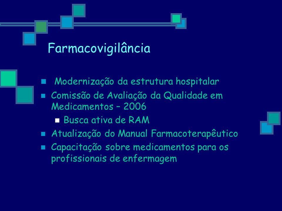 Farmacovigilância Modernização da estrutura hospitalar Comissão de Avaliação da Qualidade em Medicamentos – 2006 Busca ativa de RAM Atualização do Man