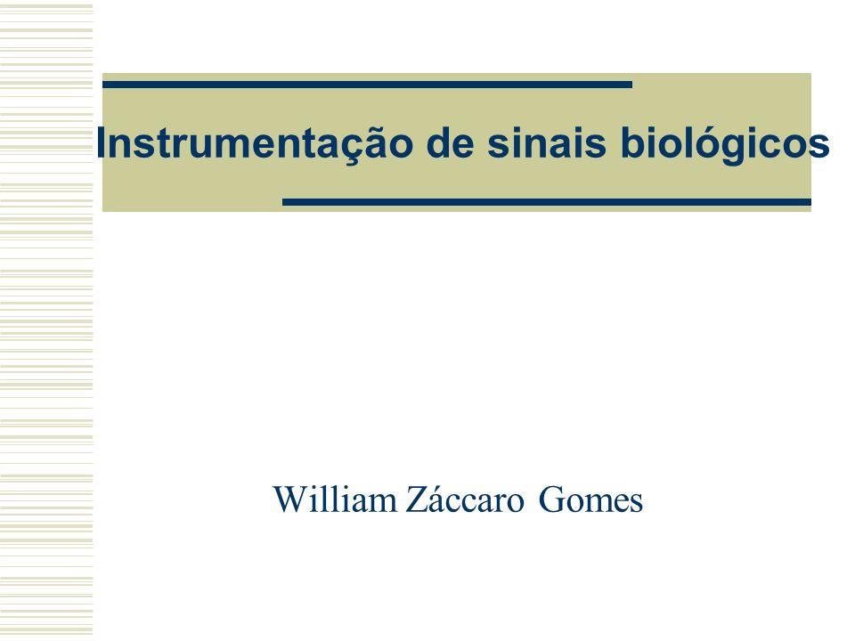 Instrumentação de sinais biológicos William Záccaro Gomes