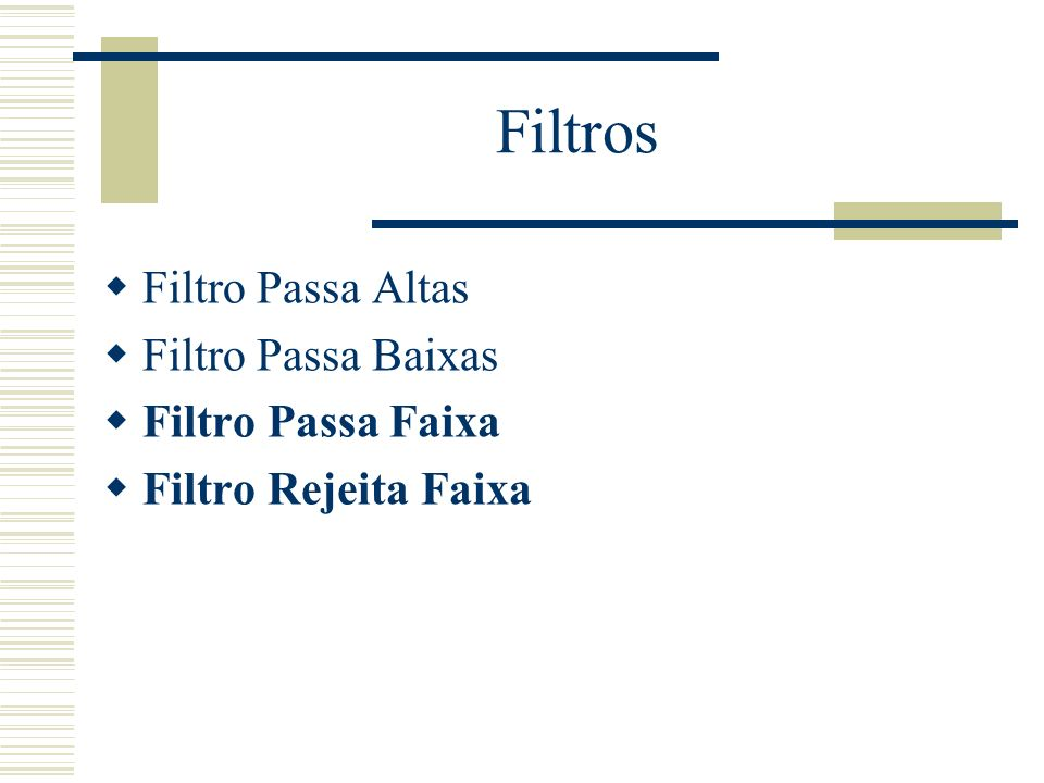 Filtros Filtro Passa Altas Filtro Passa Baixas Filtro Passa Faixa Filtro Rejeita Faixa