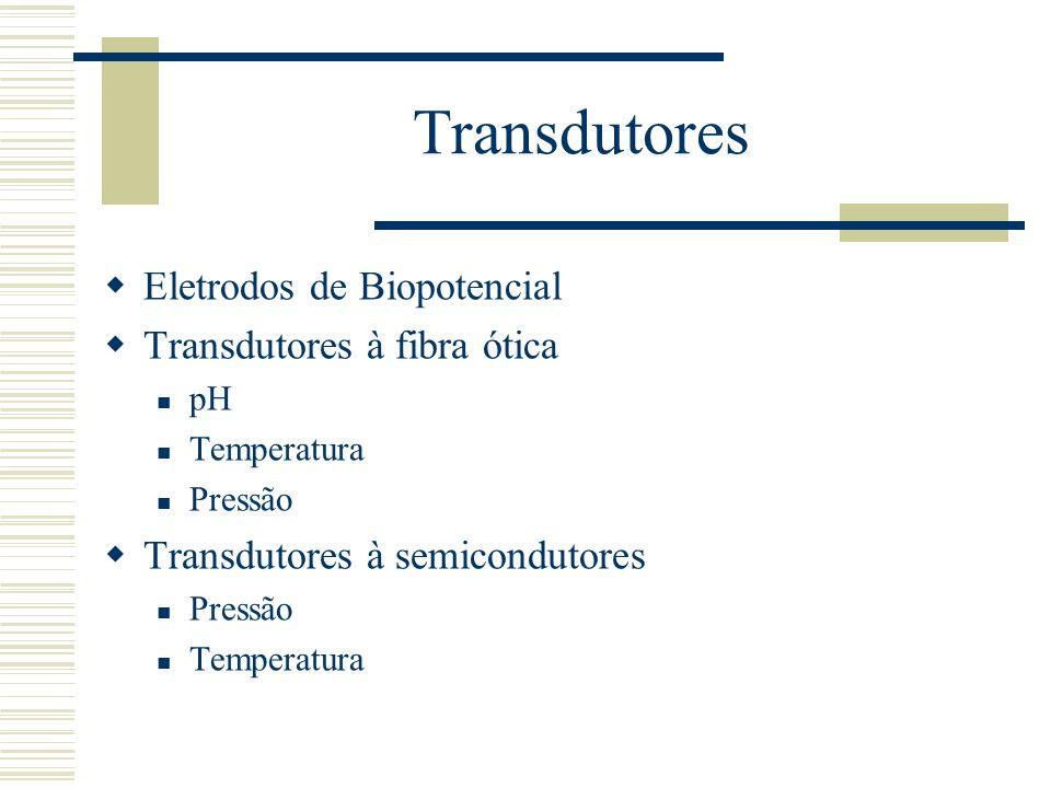 Transdutores Eletrodos de Biopotencial Transdutores à fibra ótica pH Temperatura Pressão Transdutores à semicondutores Pressão Temperatura