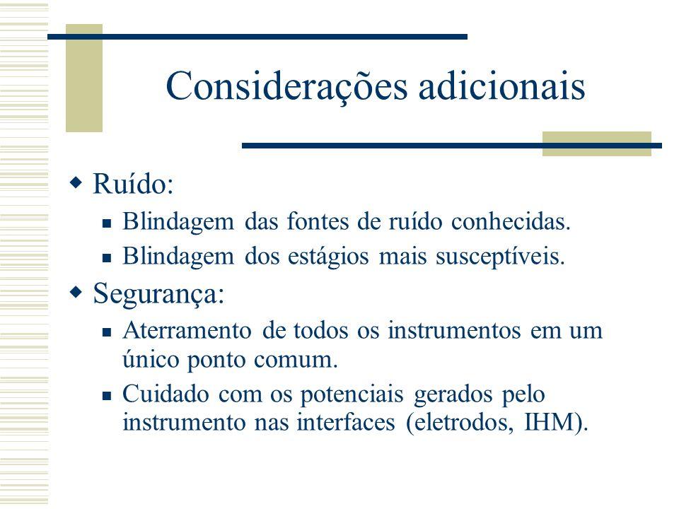Considerações adicionais Ruído: Blindagem das fontes de ruído conhecidas. Blindagem dos estágios mais susceptíveis. Segurança: Aterramento de todos os