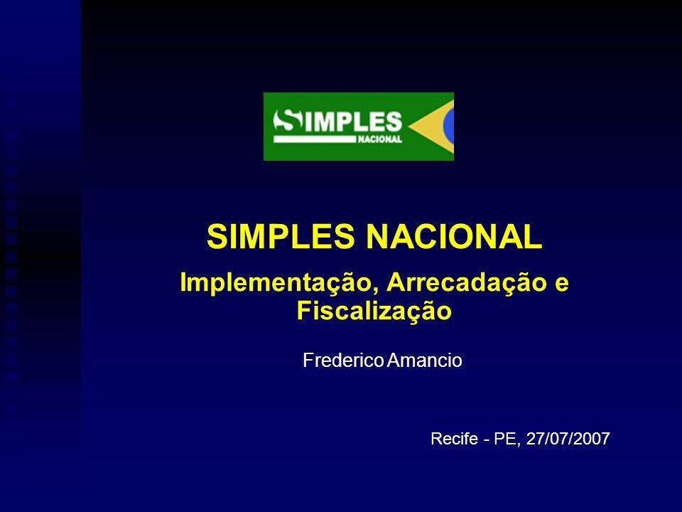 Recife - PE, 27/07/2007 Frederico Amancio SIMPLES NACIONAL Implementação, Arrecadação e Fiscalização