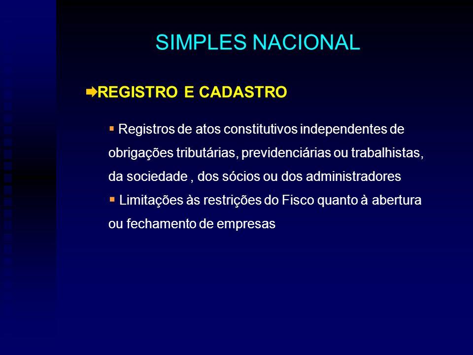 REGISTRO E CADASTRO Registros de atos constitutivos independentes de obrigações tributárias, previdenciárias ou trabalhistas, da sociedade, dos sócios ou dos administradores Limitações às restrições do Fisco quanto à abertura ou fechamento de empresas SIMPLES NACIONAL
