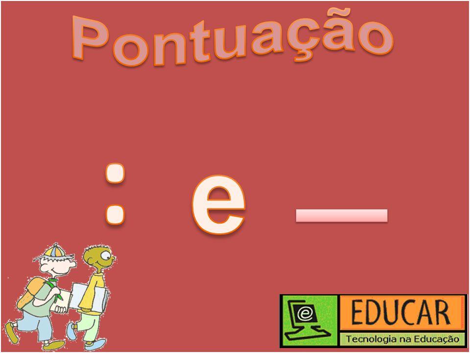 Pontuação: Os sinais de pontuação são recursos variados e representam as pausas e entonações da fala.