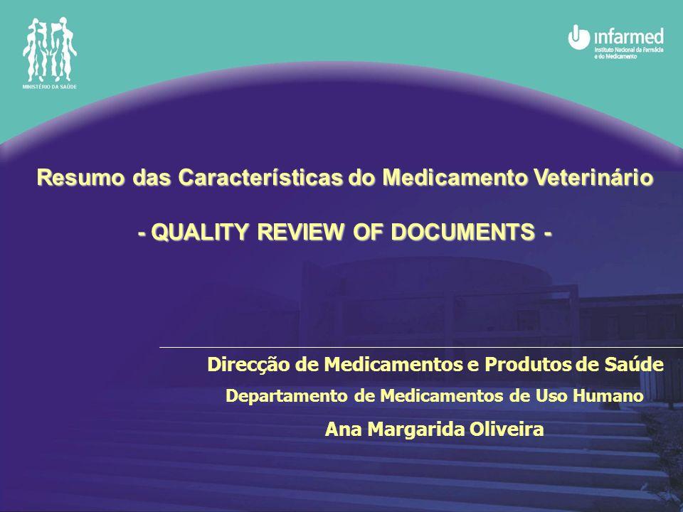 Direcção de Medicamentos e Produtos de Saúde Departamento de Medicamentos de Uso Humano Ana Margarida Oliveira Resumo das Características do Medicamento Veterinário - QUALITY REVIEW OF DOCUMENTS -