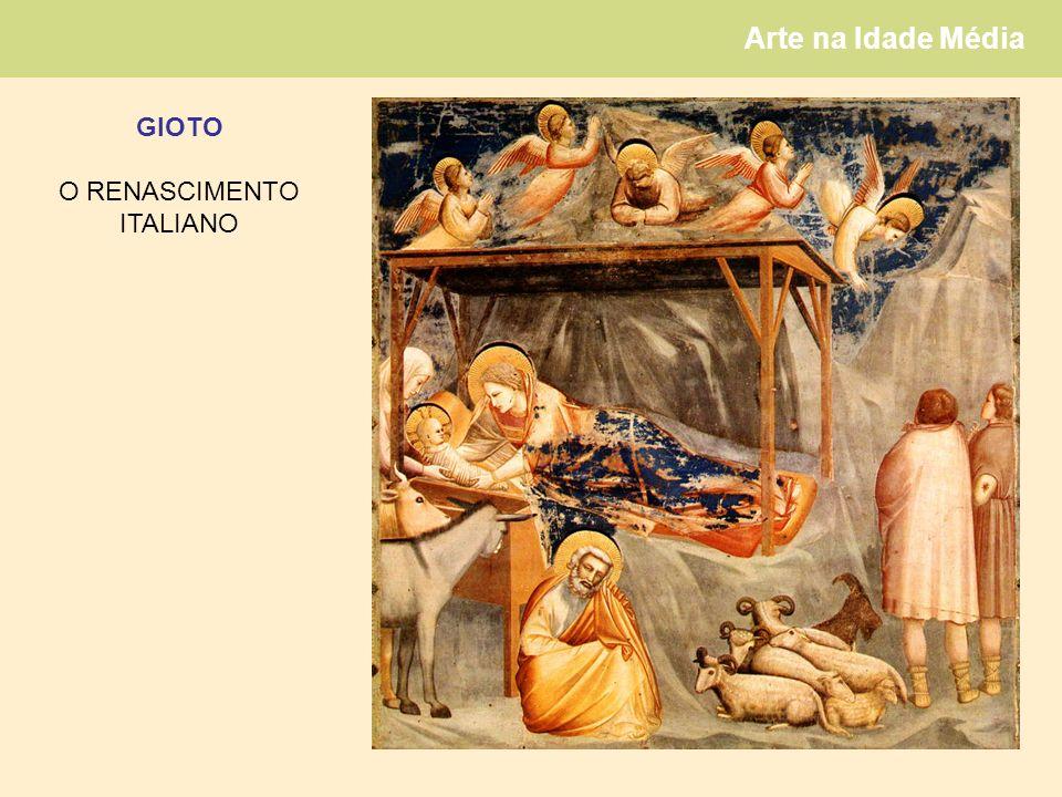 Arte na Idade Média GIOTO O RENASCIMENTO ITALIANO