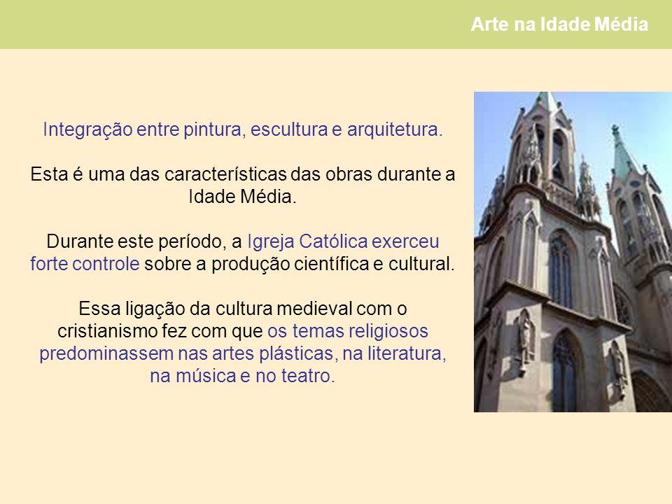 Arte na Idade Média Integração entre pintura, escultura e arquitetura.