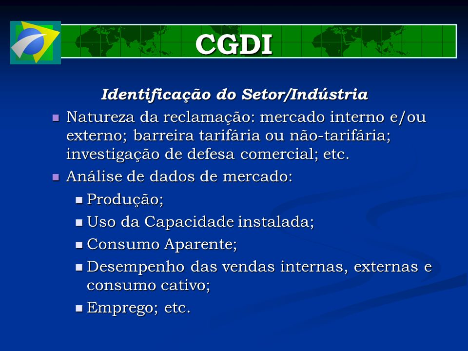 CGDI Identificação do Setor/Indústria Natureza da reclamação: mercado interno e/ou externo; barreira tarifária ou não-tarifária; investigação de defes