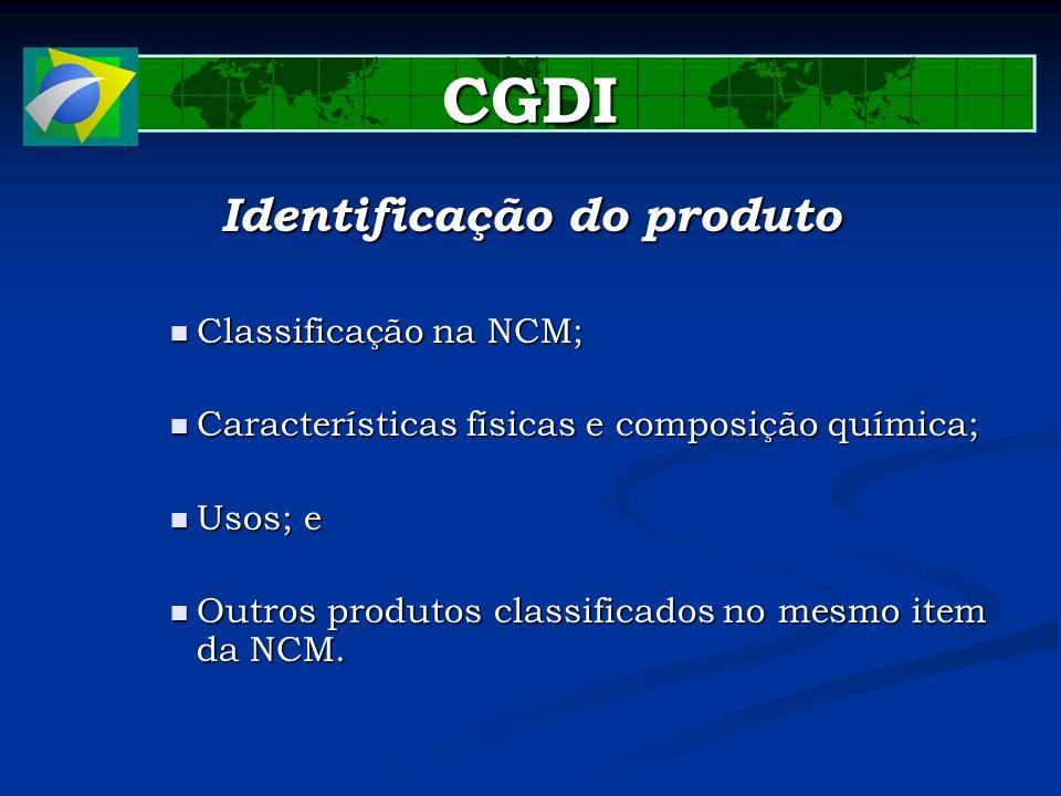 CGDI Identificação do produto Classificação na NCM; Classificação na NCM; Características físicas e composição química; Características físicas e comp