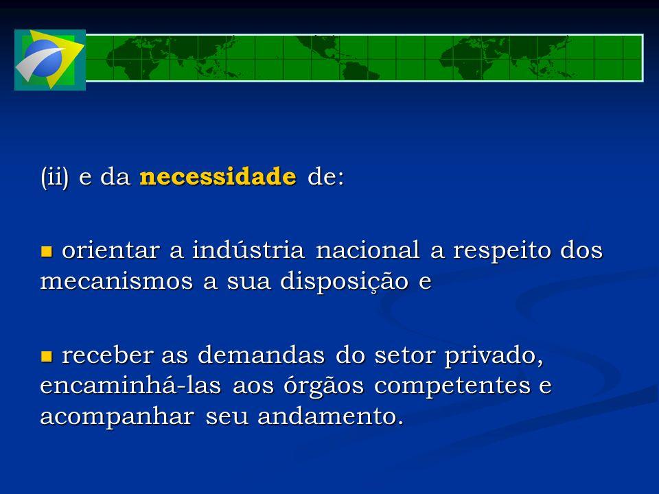 (ii) e da necessidade de: orientar a indústria nacional a respeito dos mecanismos a sua disposição e orientar a indústria nacional a respeito dos meca