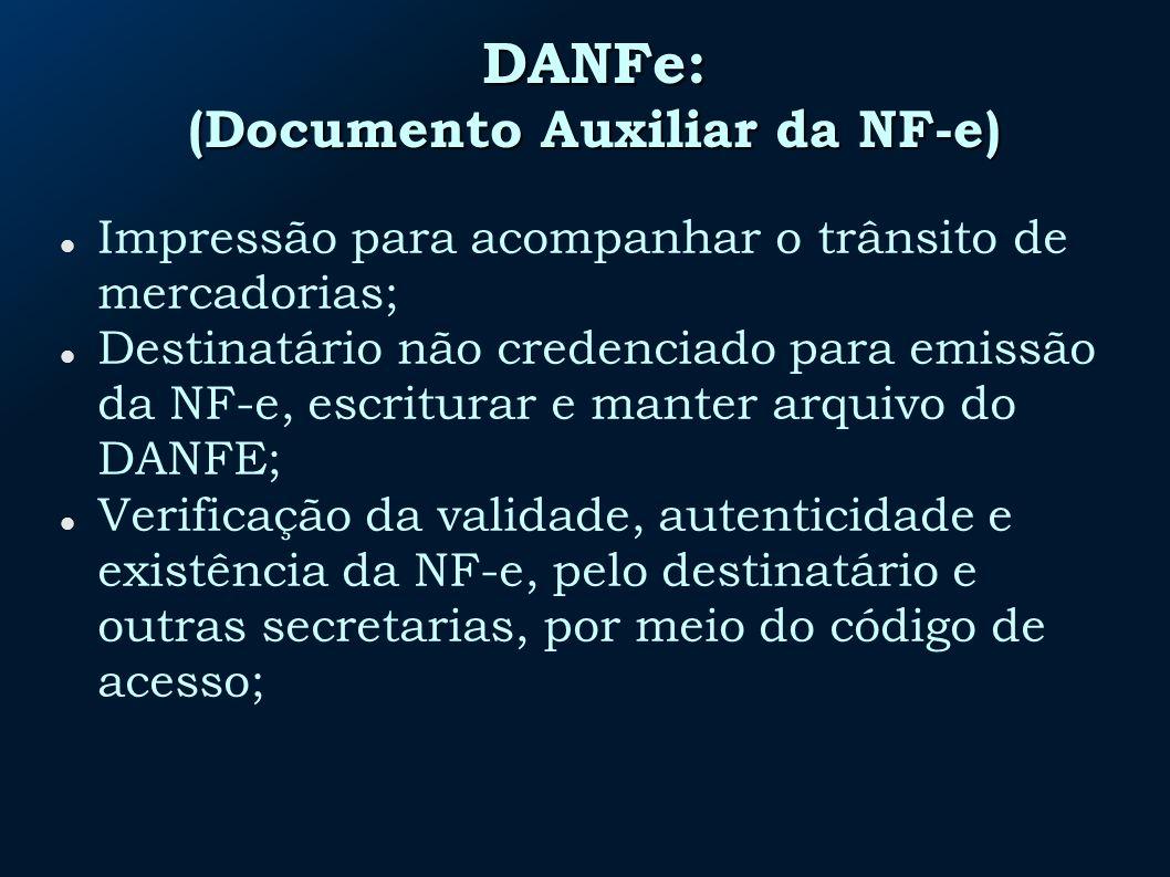 DANFe: (Documento Auxiliar da NF-e) Impressão para acompanhar o trânsito de mercadorias; Destinatário não credenciado para emissão da NF-e, escriturar e manter arquivo do DANFE; Verificação da validade, autenticidade e existência da NF-e, pelo destinatário e outras secretarias, por meio do código de acesso;