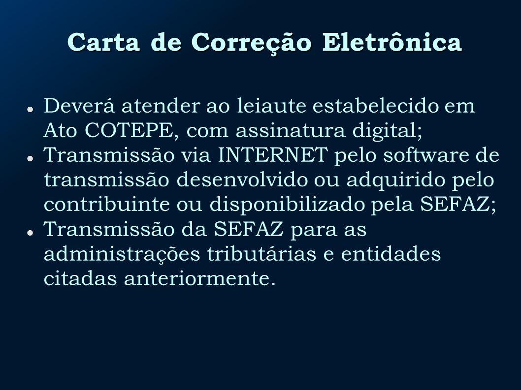 Carta de Correção Eletrônica Deverá atender ao leiaute estabelecido em Ato COTEPE, com assinatura digital; Transmissão via INTERNET pelo software de t
