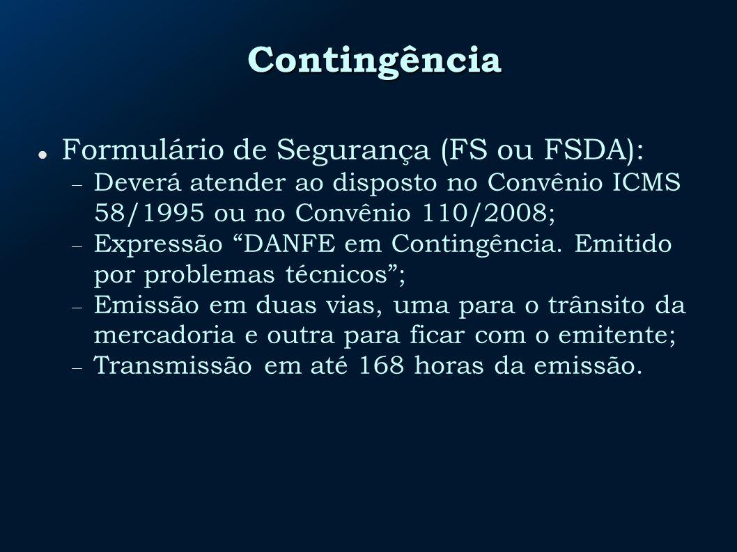Contingência Formulário de Segurança (FS ou FSDA): Deverá atender ao disposto no Convênio ICMS 58/1995 ou no Convênio 110/2008; Expressão DANFE em Contingência.