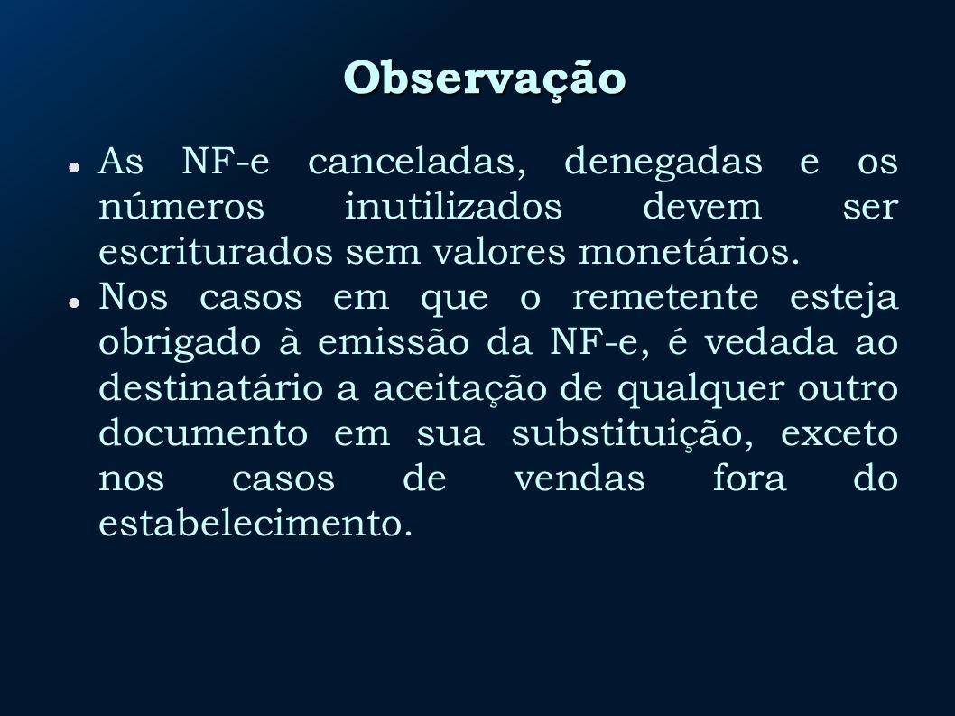 Observação As NF-e canceladas, denegadas e os números inutilizados devem ser escriturados sem valores monetários. Nos casos em que o remetente esteja