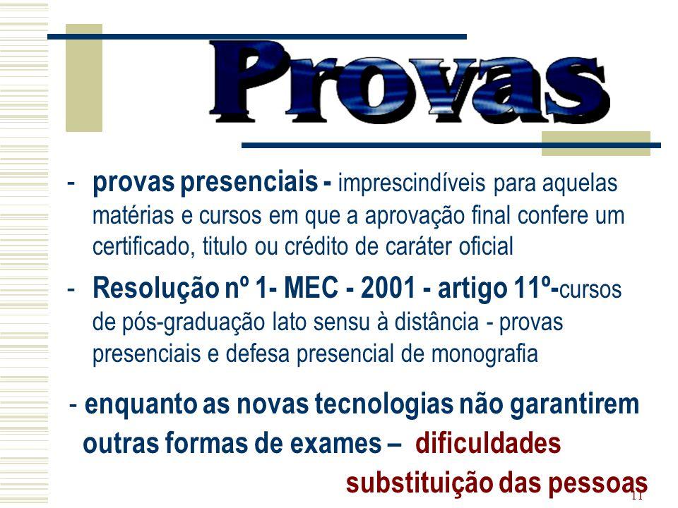 11 - provas presenciais - imprescindíveis para aquelas matérias e cursos em que a aprovação final confere um certificado, titulo ou crédito de caráter