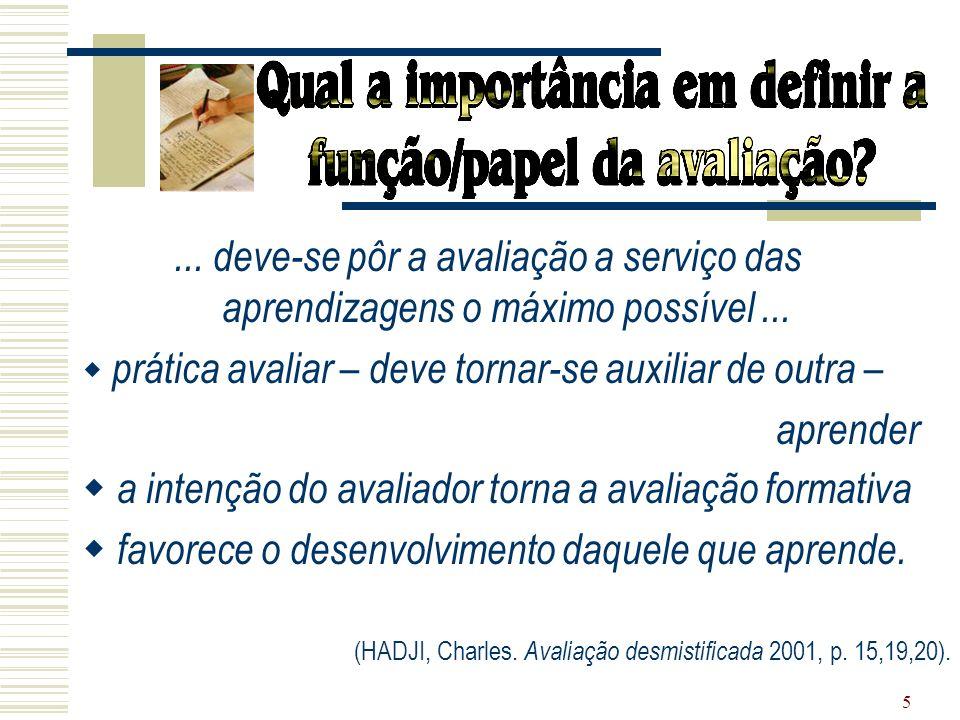 5... deve-se pôr a avaliação a serviço das aprendizagens o máximo possível... prática avaliar – deve tornar-se auxiliar de outra – aprender a intenção