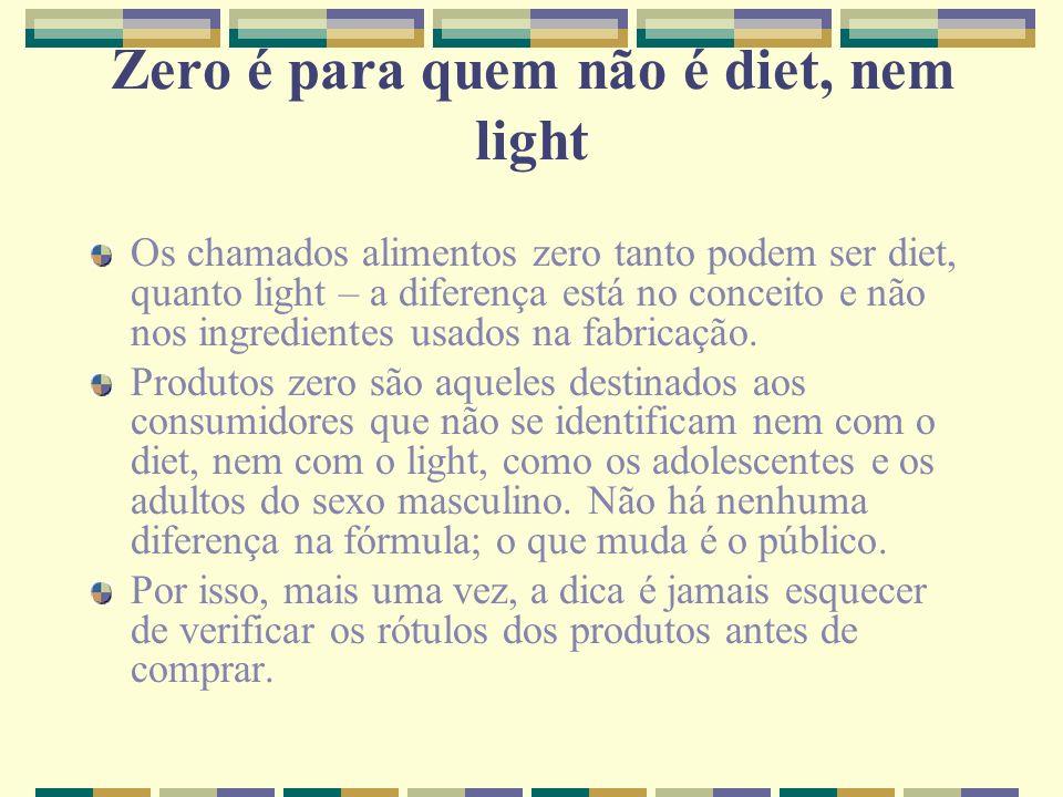 Zero é para quem não é diet, nem light Os chamados alimentos zero tanto podem ser diet, quanto light – a diferença está no conceito e não nos ingredie