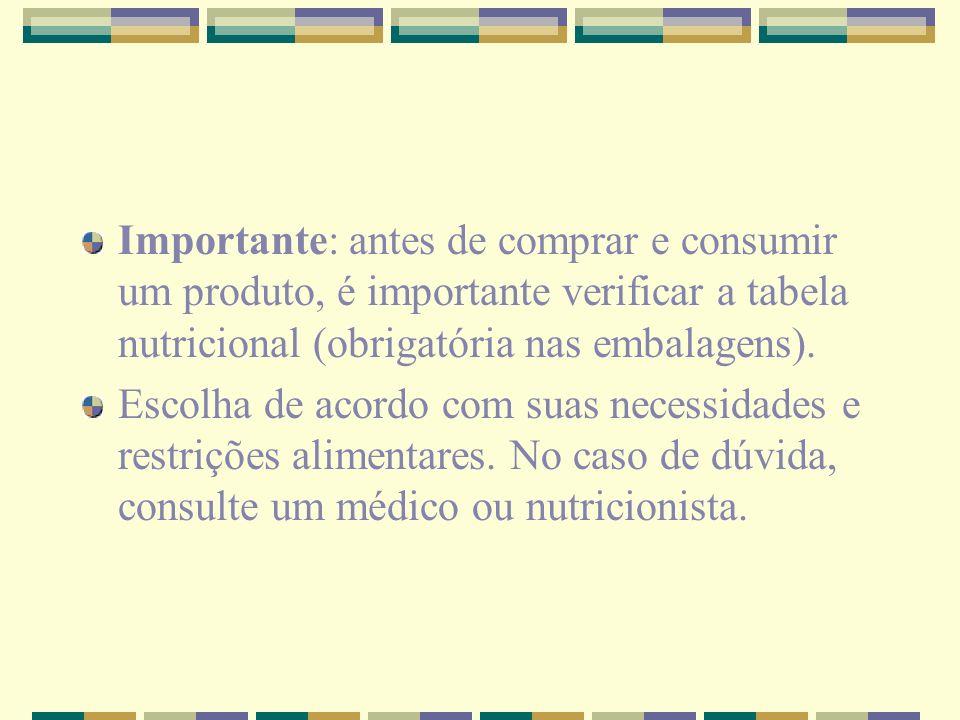 Importante: antes de comprar e consumir um produto, é importante verificar a tabela nutricional (obrigatória nas embalagens). Escolha de acordo com su