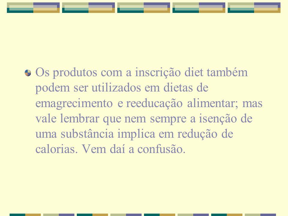 Os produtos com a inscrição diet também podem ser utilizados em dietas de emagrecimento e reeducação alimentar; mas vale lembrar que nem sempre a isen