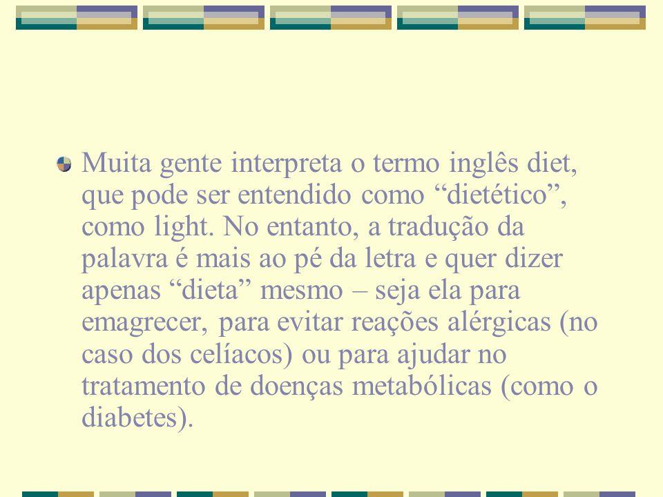 Muita gente interpreta o termo inglês diet, que pode ser entendido como dietético, como light. No entanto, a tradução da palavra é mais ao pé da letra