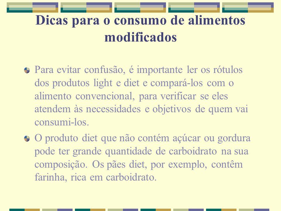 Dicas para o consumo de alimentos modificados Para evitar confusão, é importante ler os rótulos dos produtos light e diet e compará-los com o alimento