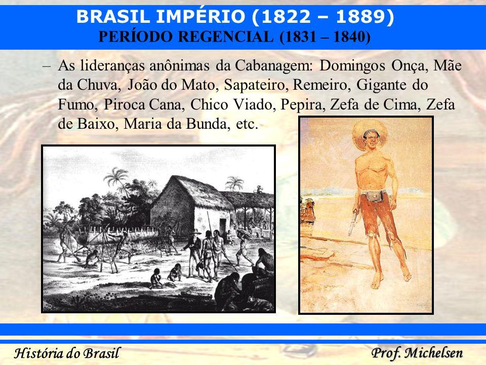 BRASIL IMPÉRIO (1822 – 1889) Prof. Michelsen História do Brasil PERÍODO REGENCIAL (1831 – 1840) –As lideranças anônimas da Cabanagem: Domingos Onça, M