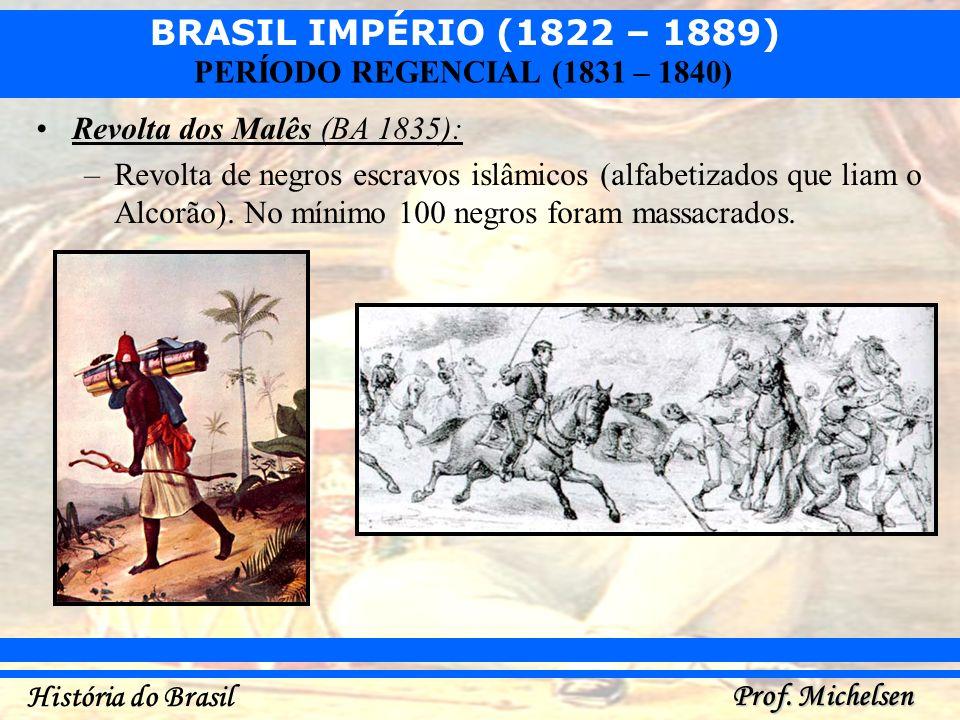 BRASIL IMPÉRIO (1822 – 1889) Prof. Michelsen História do Brasil PERÍODO REGENCIAL (1831 – 1840) Revolta dos Malês (BA 1835): –Revolta de negros escrav