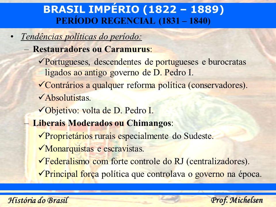 BRASIL IMPÉRIO (1822 – 1889) Prof. Michelsen História do Brasil PERÍODO REGENCIAL (1831 – 1840) Tendências políticas do período: –Restauradores ou Car