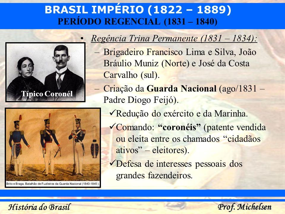 BRASIL IMPÉRIO (1822 – 1889) Prof. Michelsen História do Brasil PERÍODO REGENCIAL (1831 – 1840) Regência Trina Permanente (1831 – 1834): –Brigadeiro F