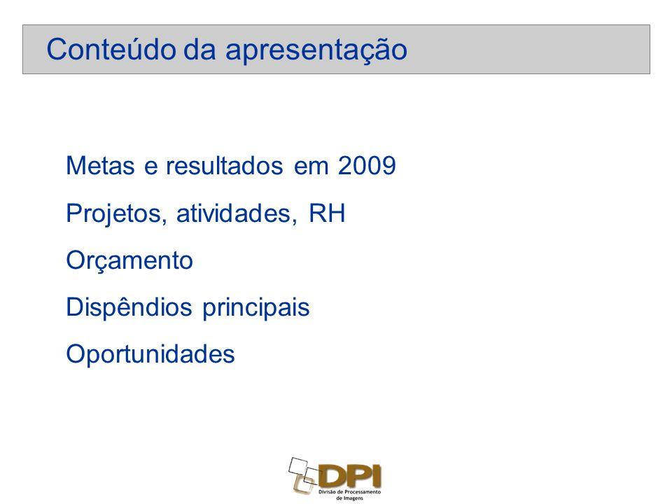 Metas e resultados em 2009 Projetos, atividades, RH Orçamento Dispêndios principais Oportunidades Conteúdo da apresentação