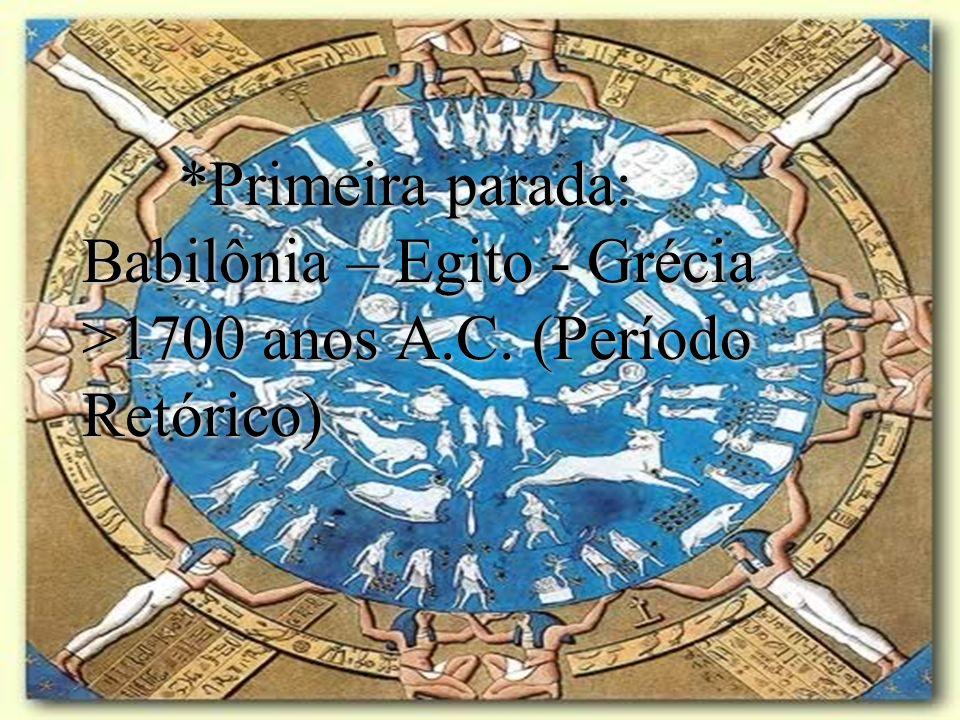 *Primeira parada: Babilônia – Egito - Grécia >1700 anos A.C. (Período Retórico)