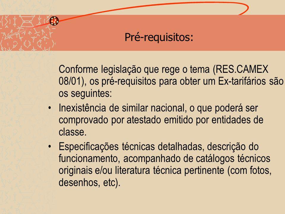 Pré-requisitos: Conforme legislação que rege o tema (RES.CAMEX 08/01), os pré-requisitos para obter um Ex-tarifários são os seguintes: Inexistência de