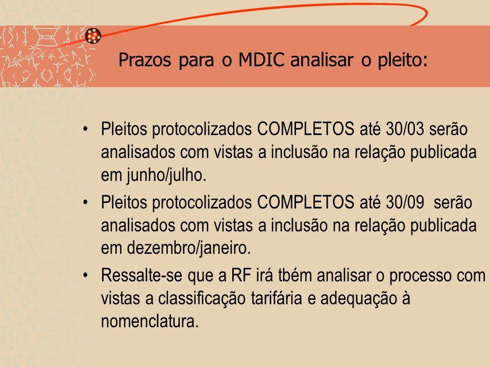 Prazos para o MDIC analisar o pleito: Pleitos protocolizados COMPLETOS até 30/03 serão analisados com vistas a inclusão na relação publicada em junho/