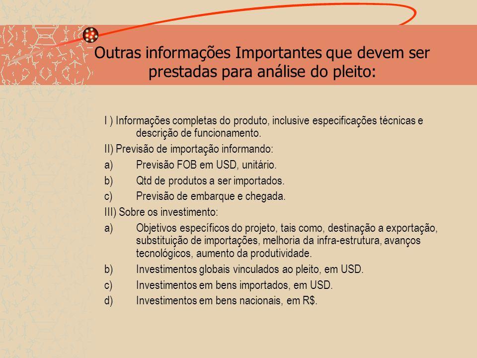 Outras informações Importantes que devem ser prestadas para análise do pleito: I ) Informações completas do produto, inclusive especificações técnicas