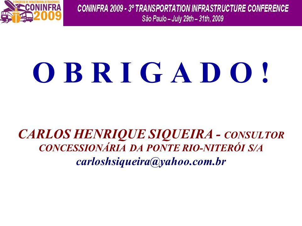 O B R I G A D O ! CARLOS HENRIQUE SIQUEIRA - CONSULTOR CONCESSIONÁRIA DA PONTE RIO-NITERÓI S/A carloshsiqueira@yahoo.com.br
