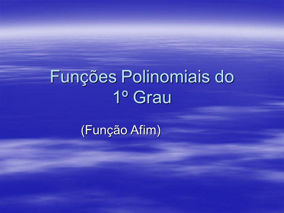 Definição Toda função polinomial da forma f(x) = ax + b, com, é dita função do 1° grau.