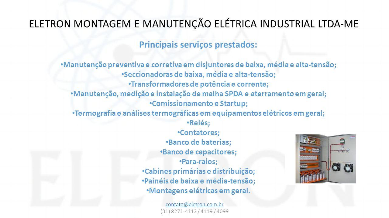 ELETRON MONTAGEM E MANUTENÇÃO ELÉTRICA INDUSTRIAL LTDA-ME COMISSIONAMENTO E START-UP Realizamos comissionamento e start-up em subestações e equipamentos elétricos instalados, para garantir o bom funcionamento de seu Sistema Elétrico.