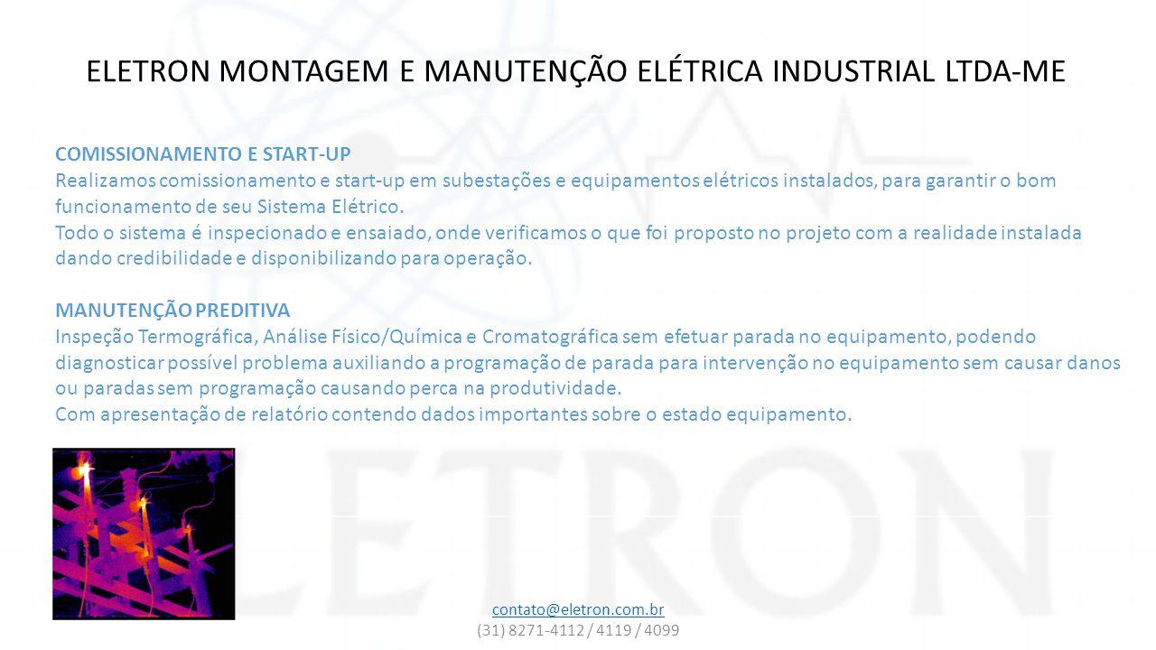 ELETRON MONTAGEM E MANUTENÇÃO ELÉTRICA INDUSTRIAL LTDA-ME COMISSIONAMENTO E START-UP Realizamos comissionamento e start-up em subestações e equipament